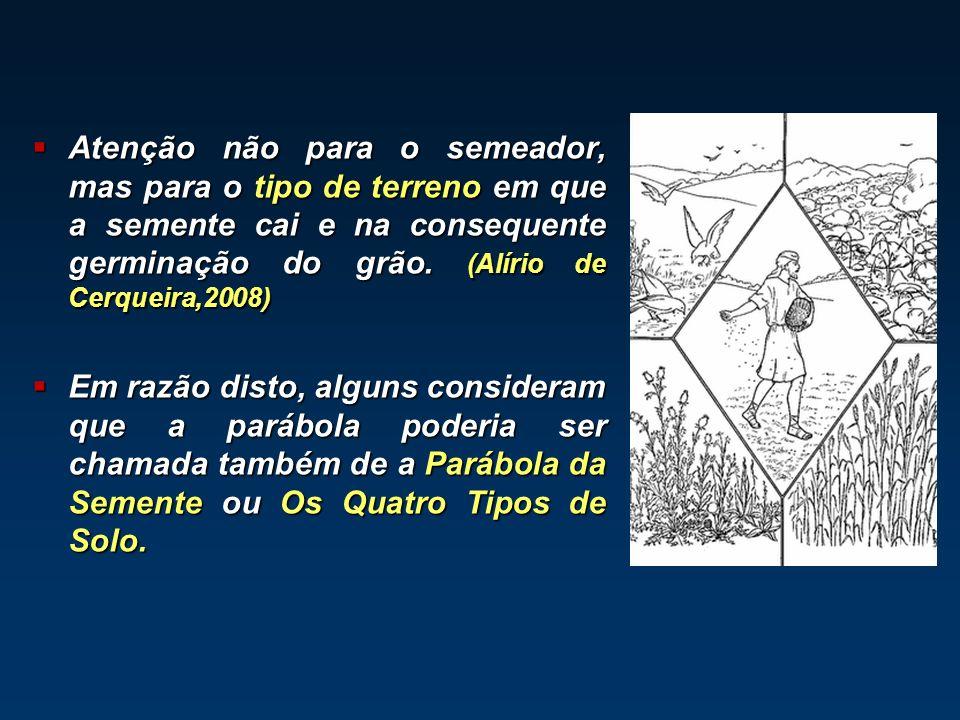 Atenção não para o semeador, mas para o tipo de terreno em que a semente cai e na consequente germinação do grão. (Alírio de Cerqueira,2008) Atenção n