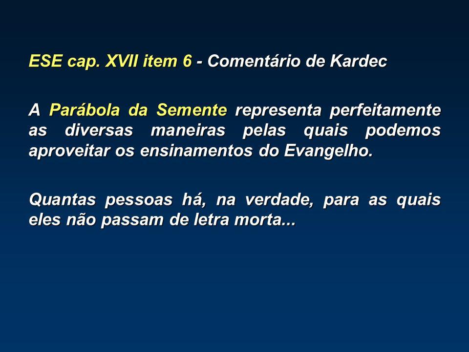 ESE cap. XVII item 6 - Comentário de Kardec A Parábola da Semente representa perfeitamente as diversas maneiras pelas quais podemos aproveitar os ensi