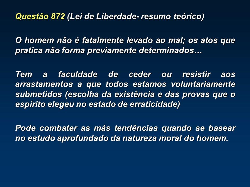 Questão 872 (Lei de Liberdade- resumo teórico) O homem não é fatalmente levado ao mal; os atos que pratica não forma previamente determinados… Tem a f