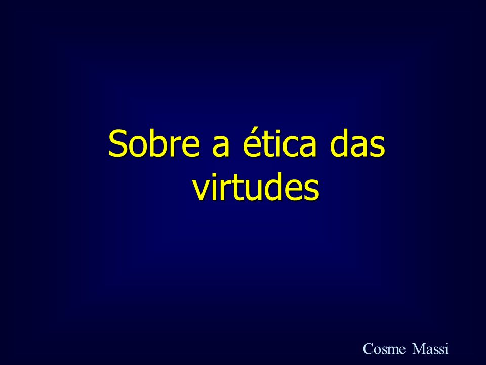 Sobre a ética das virtudes Cosme Massi