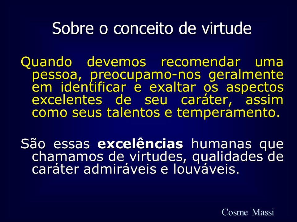 Sobre o conceito de virtude Quando devemos recomendar uma pessoa, preocupamo-nos geralmente em identificar e exaltar os aspectos excelentes de seu car