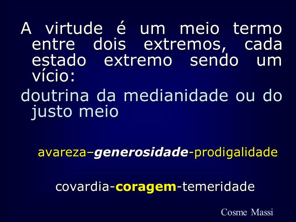 A virtude é um meio termo entre dois extremos, cada estado extremo sendo um vício: doutrina da medianidade ou do justo meio avareza–generosidade-prodi