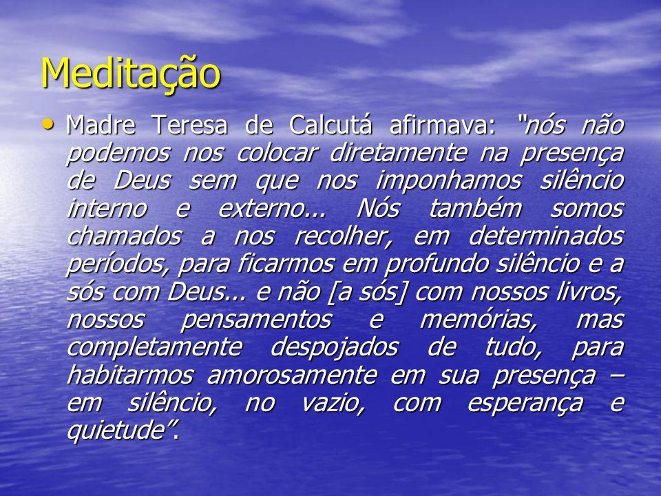 Meditação Madre Teresa de Calcutá afirmava: nós não podemos nos colocar diretamente na presença de Deus sem que nos imponhamos silêncio interno e exte