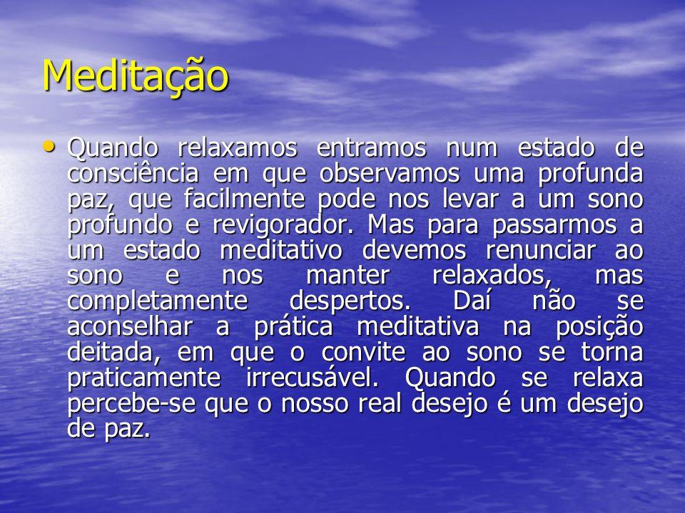 Meditação Quando relaxamos entramos num estado de consciência em que observamos uma profunda paz, que facilmente pode nos levar a um sono profundo e r