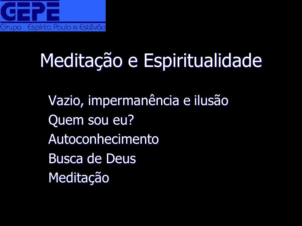 Meditação e Espiritualidade Vazio, impermanência e ilusão Quem sou eu? Autoconhecimento Busca de Deus Meditação