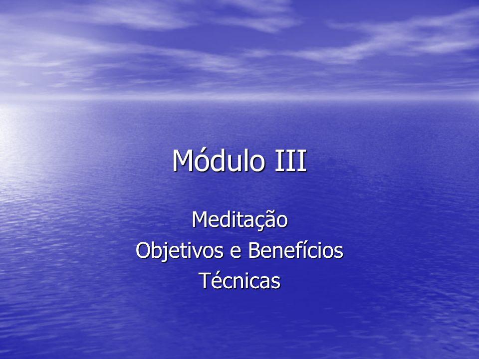 Módulo III Meditação Objetivos e Benefícios Técnicas