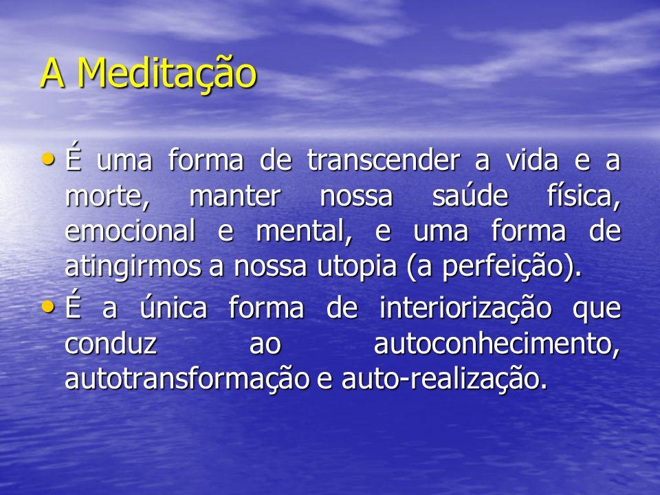 A Meditação É uma forma de transcender a vida e a morte, manter nossa saúde física, emocional e mental, e uma forma de atingirmos a nossa utopia (a pe