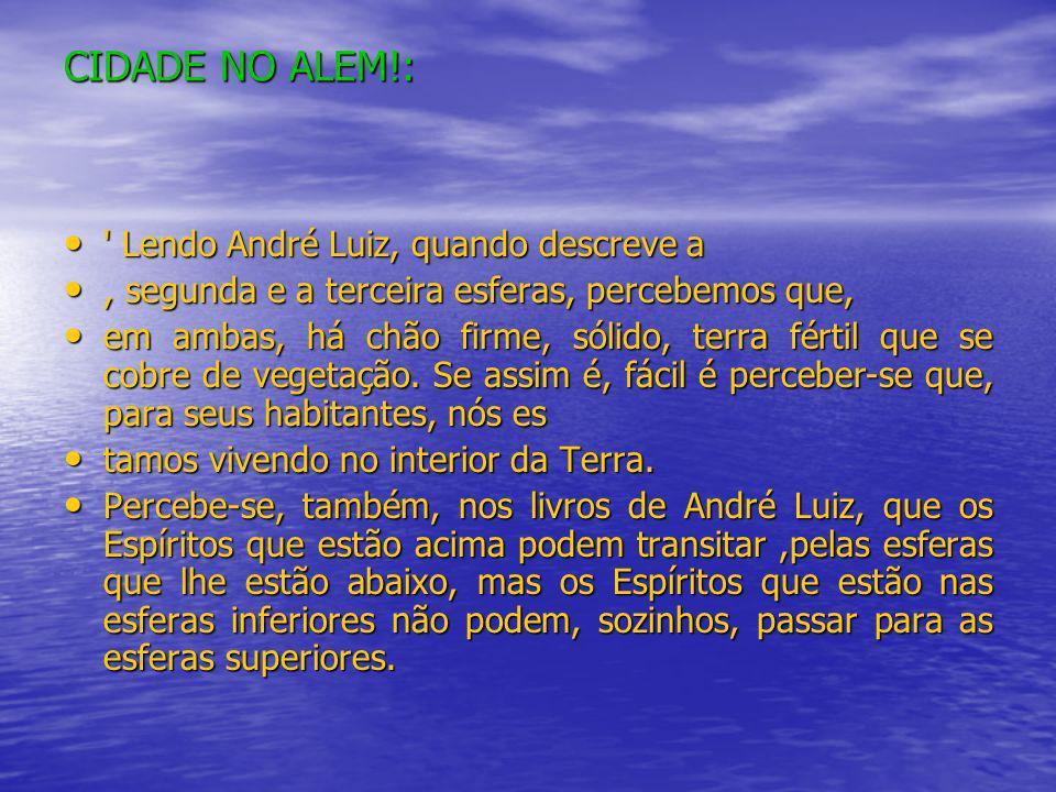 CIDADE NO ALEM!: ' Lendo André Luiz, quando descreve a ' Lendo André Luiz, quando descreve a, segunda e a terceira esferas, percebemos que,, segunda e