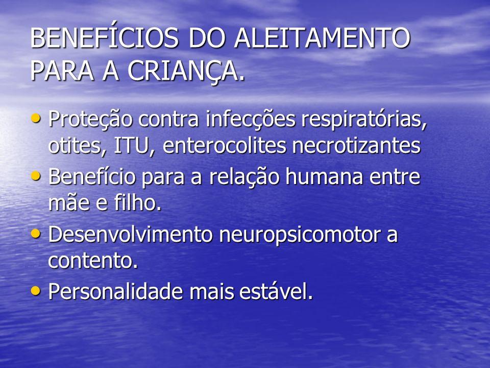 BENEFÍCIOS DO ALEITAMENTO PARA A CRIANÇA. Proteção contra infecções respiratórias, otites, ITU, enterocolites necrotizantes Proteção contra infecções