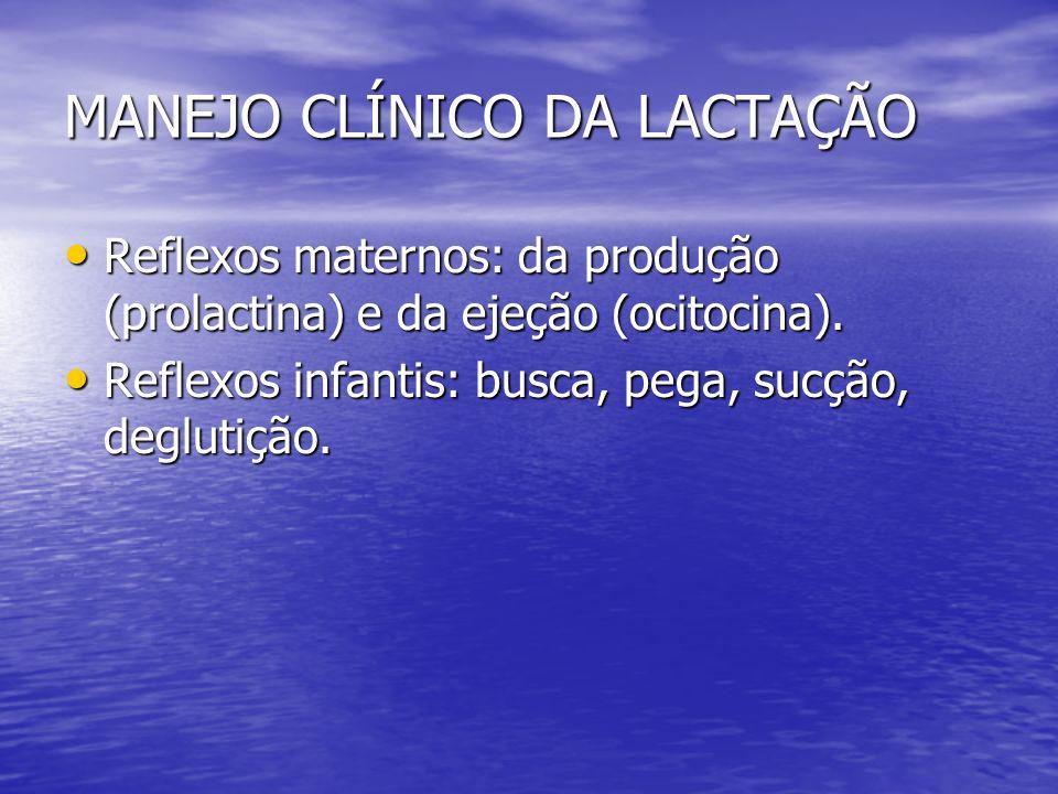MANEJO CLÍNICO DA LACTAÇÃO Reflexos maternos: da produção (prolactina) e da ejeção (ocitocina). Reflexos maternos: da produção (prolactina) e da ejeçã