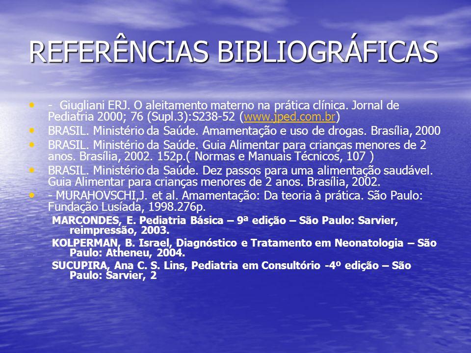 REFERÊNCIAS BIBLIOGRÁFICAS - Giugliani ERJ. O aleitamento materno na prática clínica. Jornal de Pediatria 2000; 76 (Supl.3):S238-52 (www.jped.com.br)w