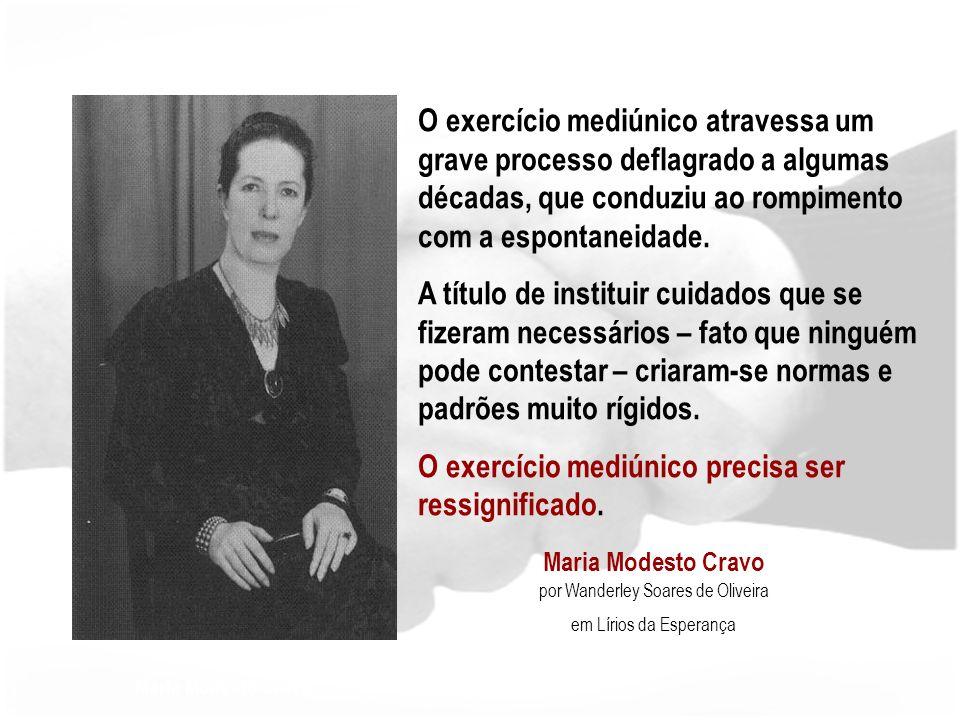 Maria Modesto Cravo Maria Modesto Cravo por Wanderley Soares de Oliveira em Lírios da Esperança O exercício mediúnico atravessa um grave processo deflagrado a algumas décadas, que conduziu ao rompimento com a espontaneidade.