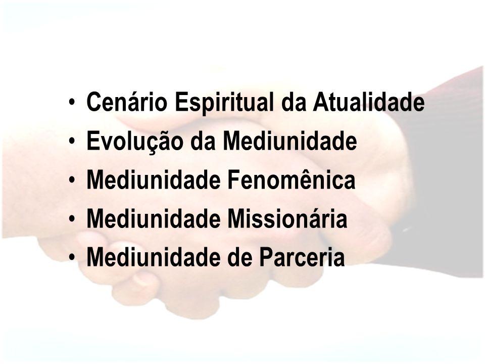 Cenário Espiritual da Atualidade Evolução da Mediunidade Mediunidade Fenomênica Mediunidade Missionária Mediunidade de Parceria