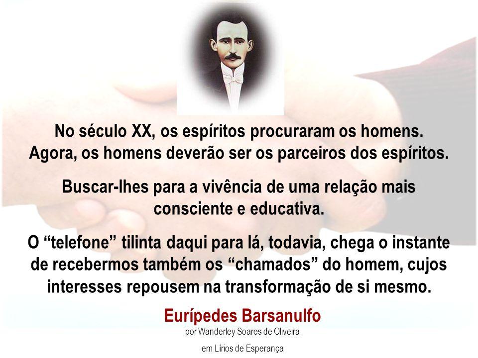 Eurípedes Barsanulfo por Wanderley Soares de Oliveira em Lírios de Esperança No século XX, os espíritos procuraram os homens.