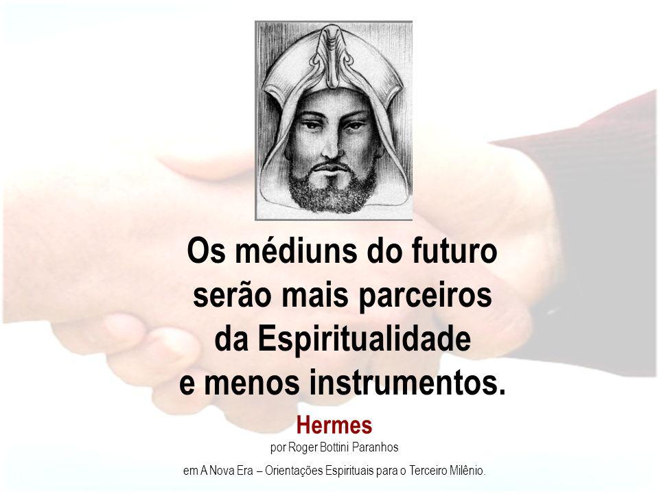 Os médiuns do futuro serão mais parceiros da Espiritualidade e menos instrumentos.