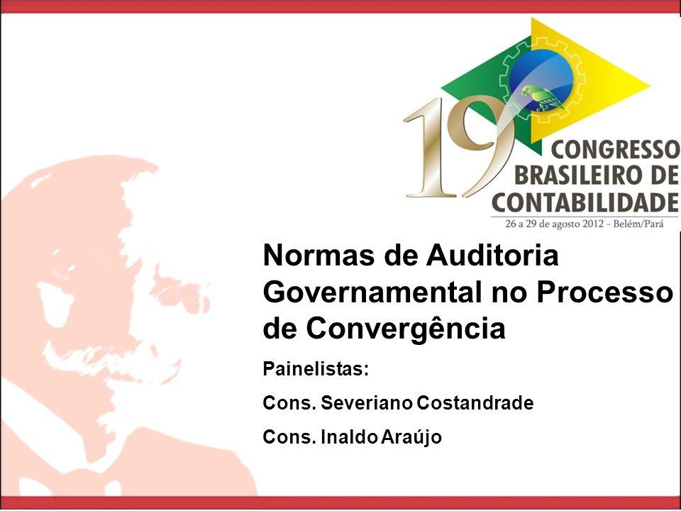 Normas de Auditoria Governamental no Processo de Convergência Painelistas: Cons. Severiano Costandrade Cons. Inaldo Araújo