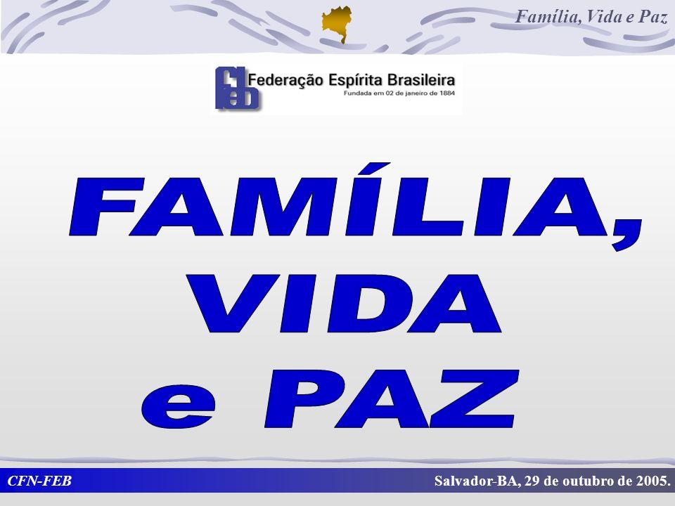 CFN-FEB Família, Vida e Paz Salvador-BA, 29 de outubro de 2005.