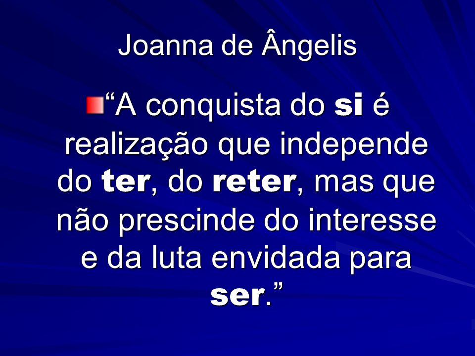 Joanna de Ângelis A conquista do si é realização que independe do ter, do reter, mas que não prescinde do interesse e da luta envidada para ser.