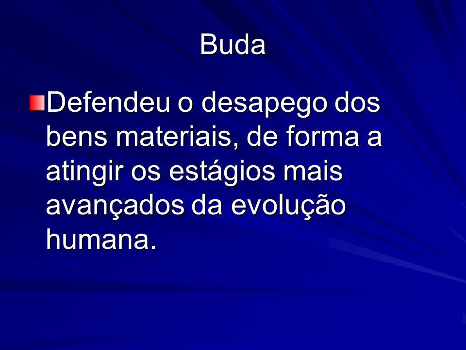 Buda Defendeu o desapego dos bens materiais, de forma a atingir os estágios mais avançados da evolução humana.