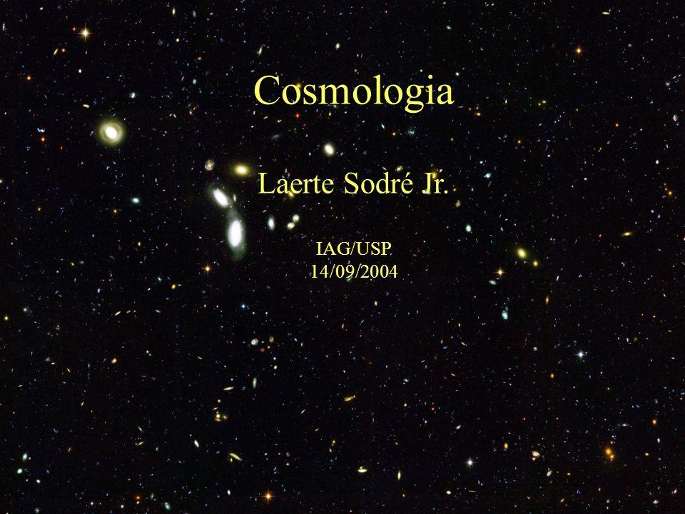 Cosmologia Laerte Sodré Jr. IAG/USP 14/09/2004