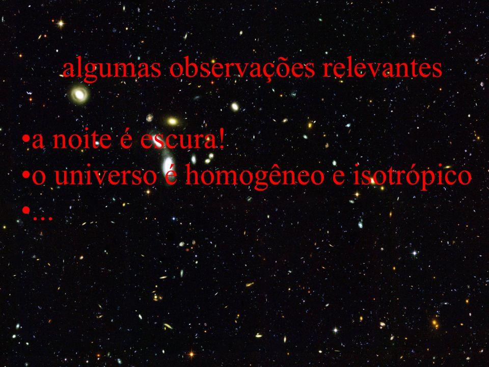 algumas observações relevantes a noite é escura! o universo é homogêneo e isotrópico...