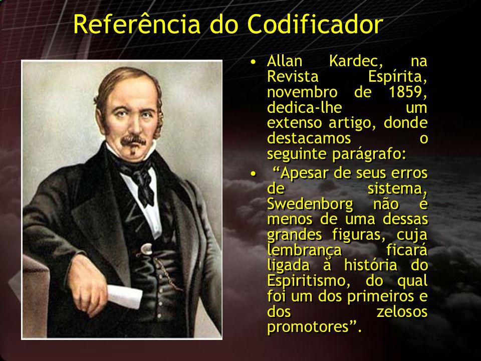 12 Referência do Codificador Allan Kardec, na Revista Espírita, novembro de 1859, dedica-lhe um extenso artigo, donde destacamos o seguinte parágrafo: