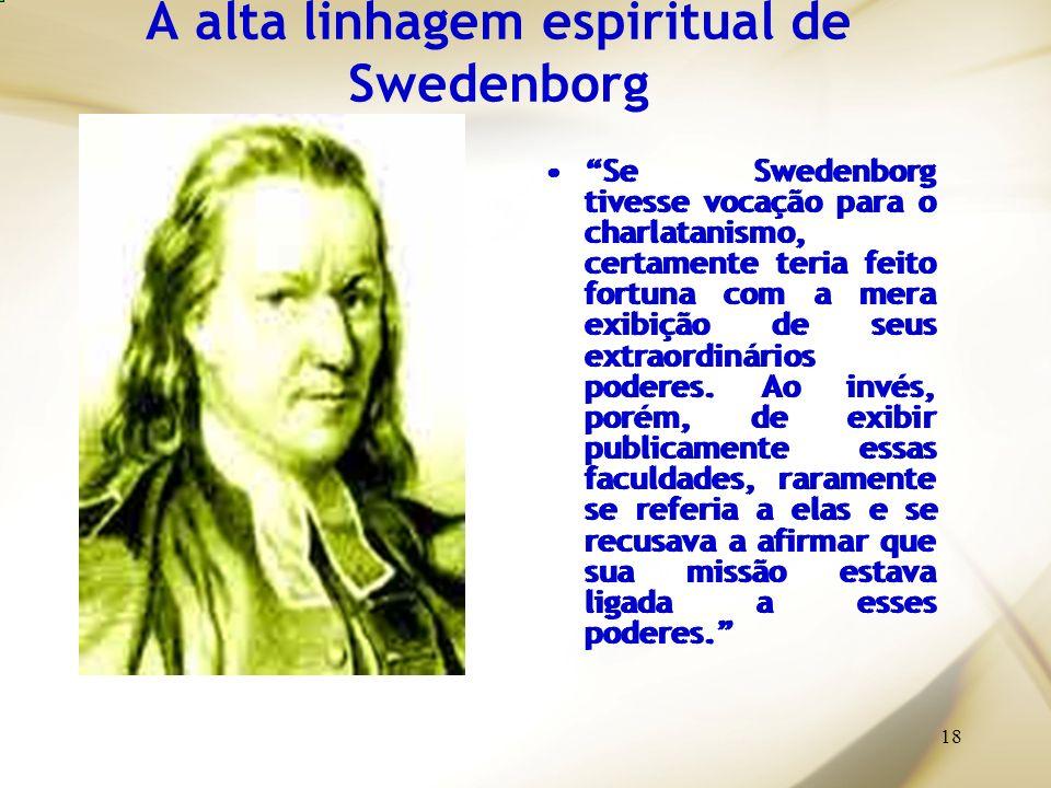 18 A alta linhagem espiritual de Swedenborg Se Swedenborg tivesse vocação para o charlatanismo, certamente teria feito fortuna com a mera exibição de