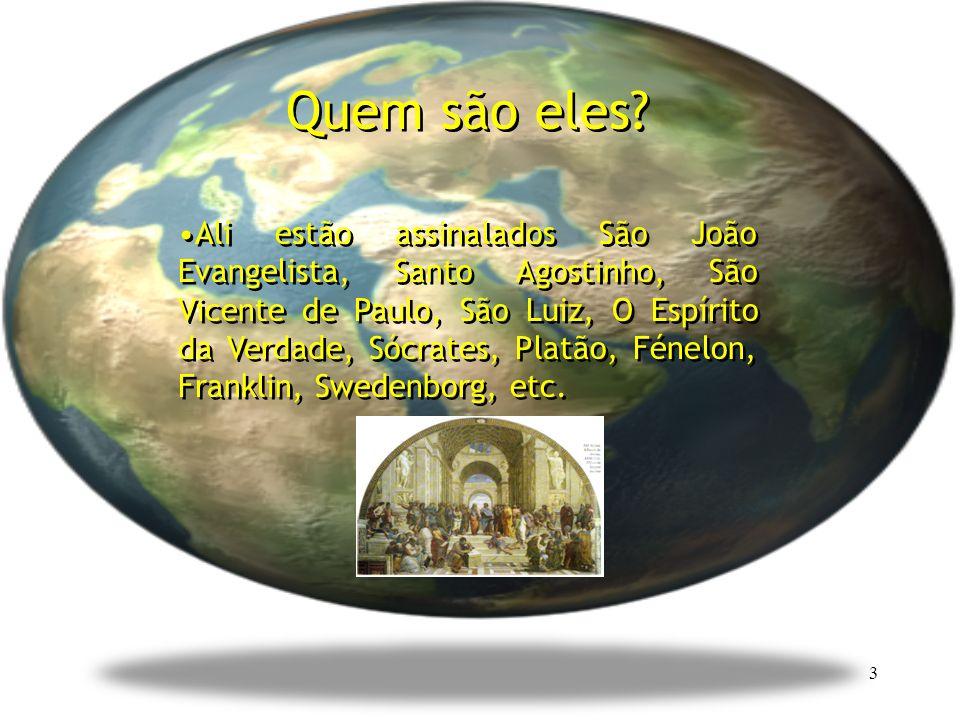 3 Quem são eles? Ali estão assinalados São João Evangelista, Santo Agostinho, São Vicente de Paulo, São Luiz, O Espírito da Verdade, Sócrates, Platão,