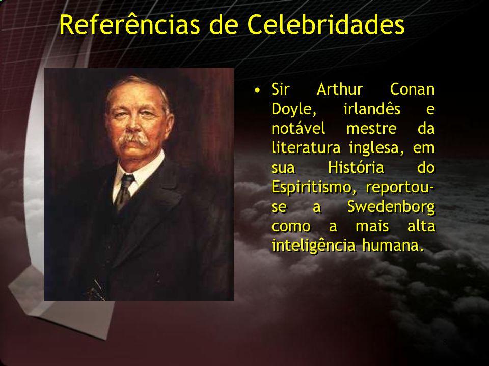 8 Referências de Celebridades Sir Arthur Conan Doyle, irlandês e notável mestre da literatura inglesa, em sua História do Espiritismo, reportou- se a