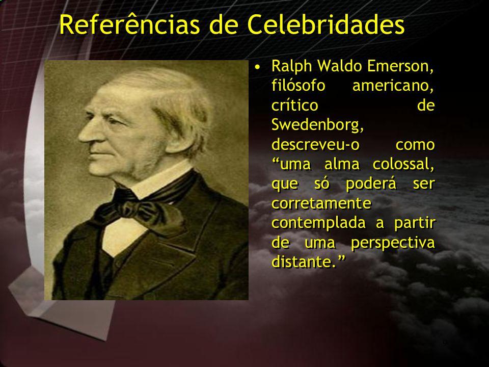 9 Referências de Celebridades Ralph Waldo Emerson, filósofo americano, crítico de Swedenborg, descreveu-o como uma alma colossal, que só poderá ser co