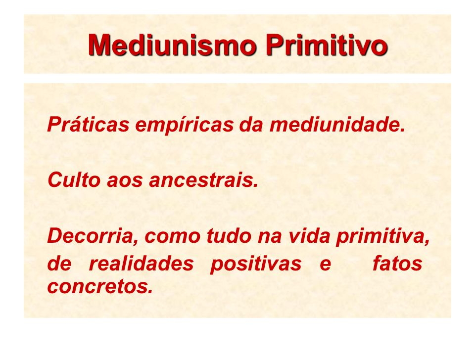 Práticas empíricas da mediunidade. Culto aos ancestrais. Decorria, como tudo na vida primitiva, de realidades positivas e fatos concretos.