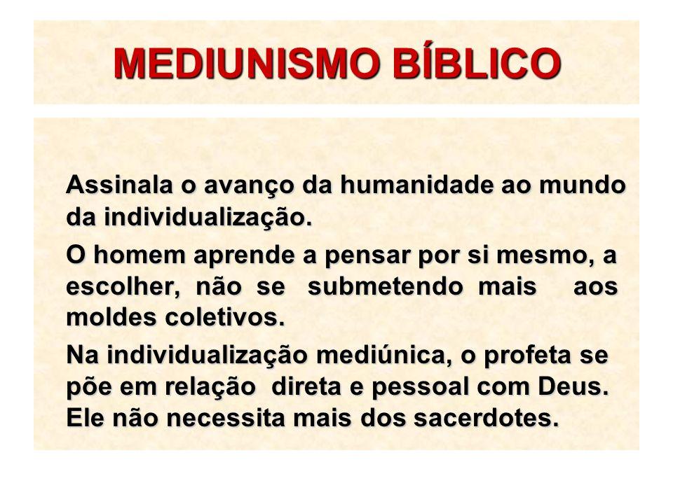 MEDIUNISMO BÍBLICO Assinala o avanço da humanidade ao mundo da individualização. O homem aprende a pensar por si mesmo, a escolher, não se submetendo