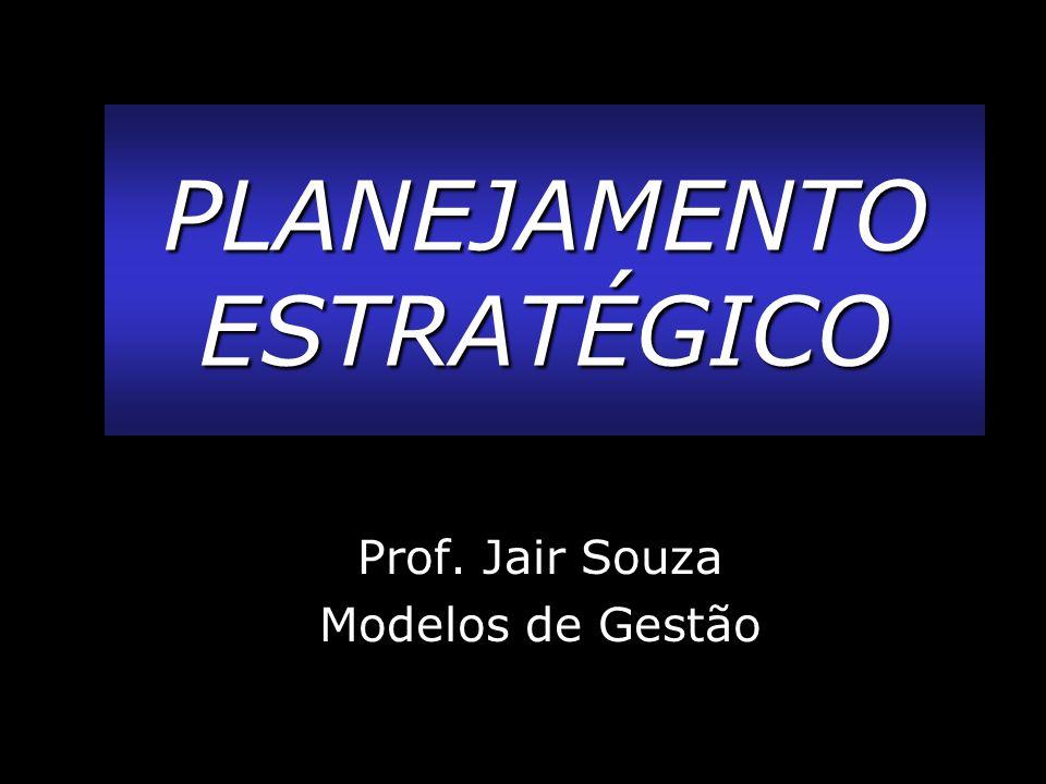 Prof. Jair Souza Modelos de Gestão PLANEJAMENTOESTRATÉGICO