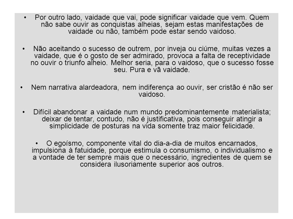 26/1/201419 Por outro lado, vaidade que vai, pode significar vaidade que vem. Quem não sabe ouvir as conquistas alheias, sejam estas manifestações de
