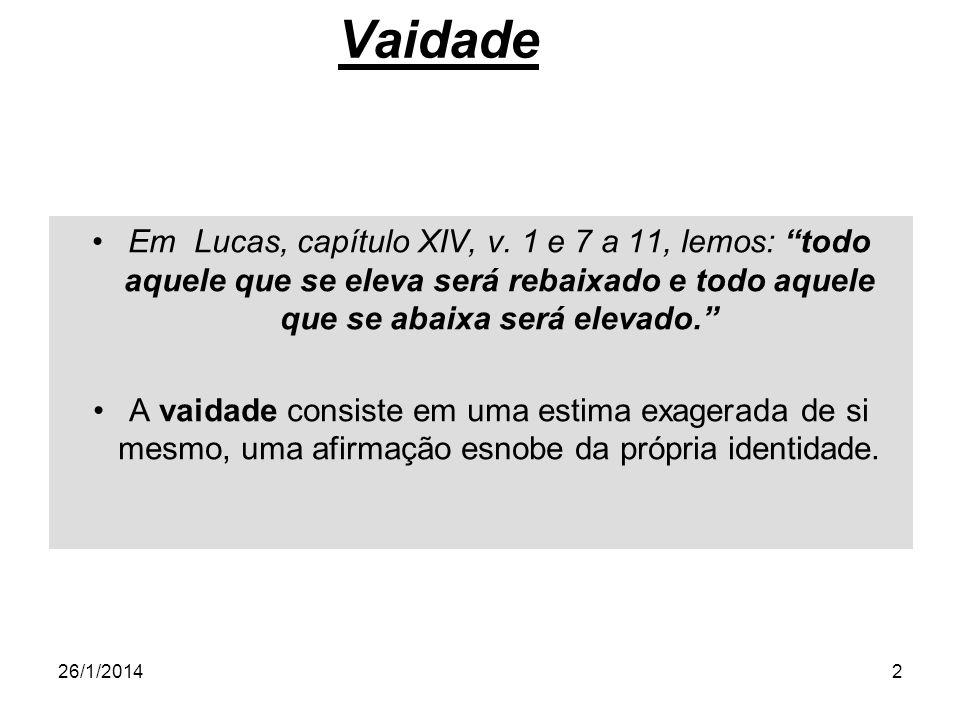 2 Vaidade Em Lucas, capítulo XIV, v. 1 e 7 a 11, lemos: todo aquele que se eleva será rebaixado e todo aquele que se abaixa será elevado. A vaidade co