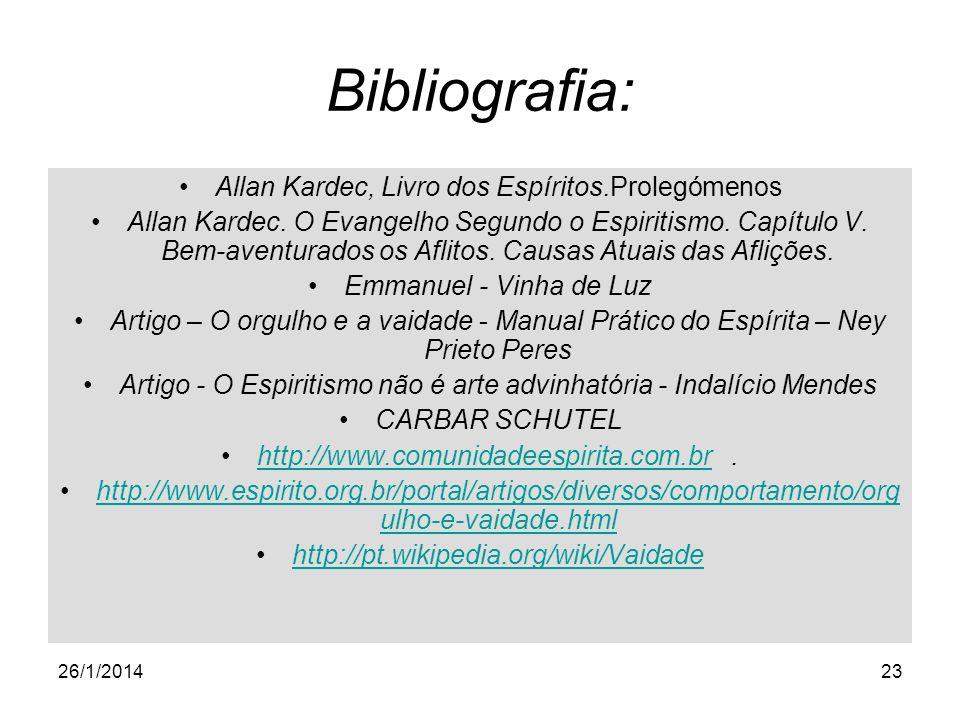 26/1/201423 Bibliografia: Allan Kardec, Livro dos Espíritos.Prolegómenos Allan Kardec. O Evangelho Segundo o Espiritismo. Capítulo V. Bem-aventurados