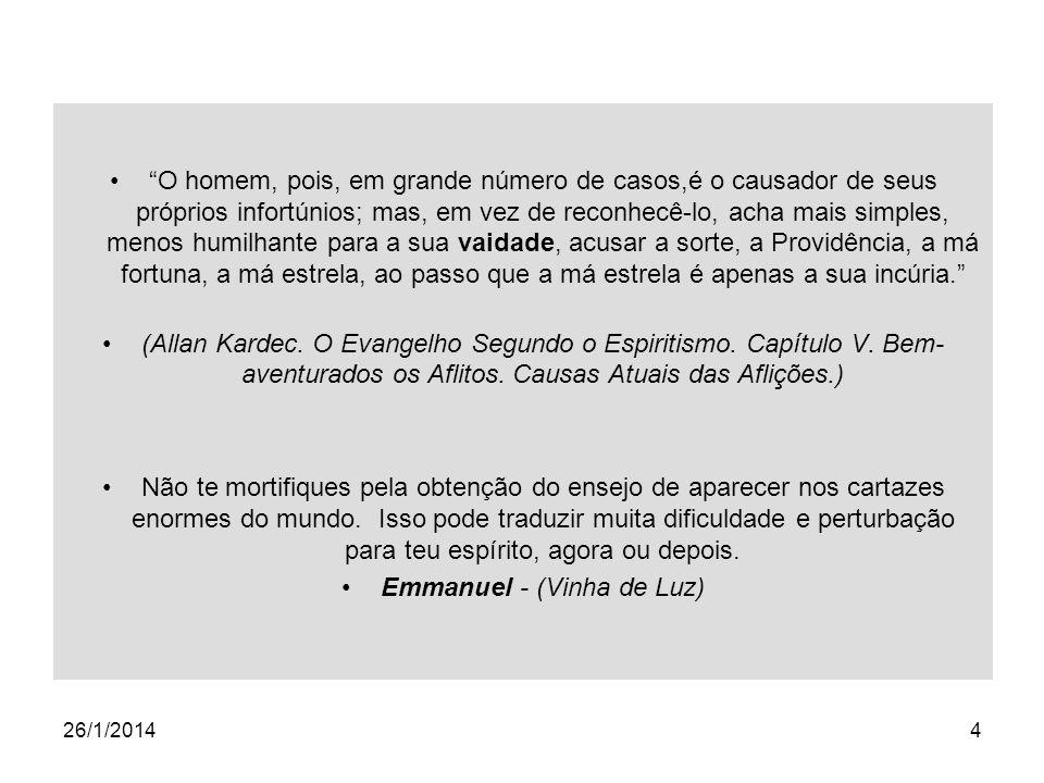 26/1/201415 Direta ou indireta, explícita ou implícita, expressa ou velada, admitida ou negada, pouco importa: o vaidoso é um sofredor e um iludido.