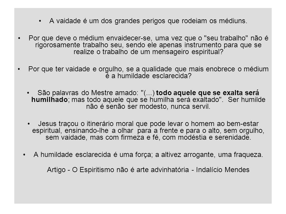 26/1/20149 A vaidade é um dos grandes perigos que rodeiam os médiuns. Por que deve o médium envaidecer-se, uma vez que o