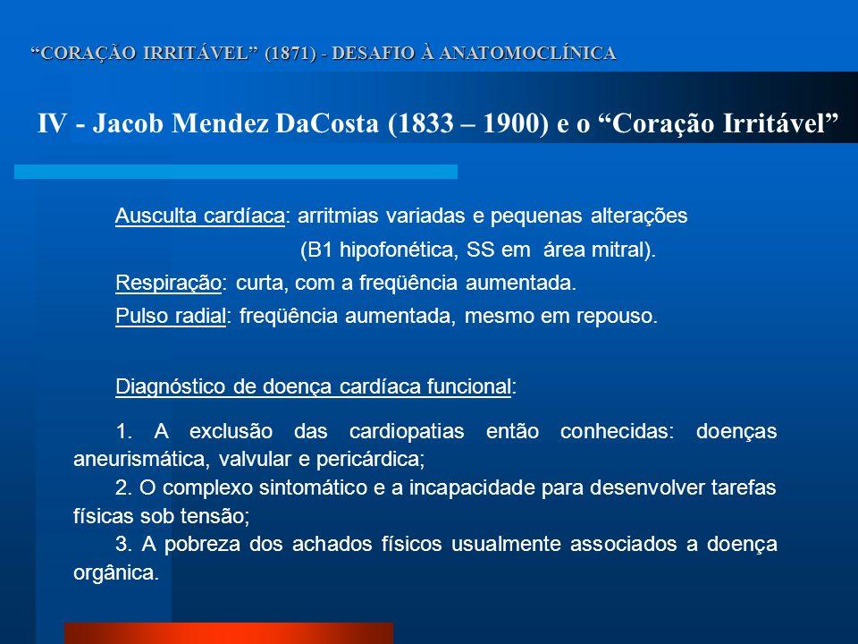 CORAÇÃO IRRITÁVEL (1871) - DESAFIO À ANATOMOCLÍNICA IV - Jacob Mendez DaCosta (1833 – 1900) e o Coração Irritável Ausculta cardíaca: arritmias variada