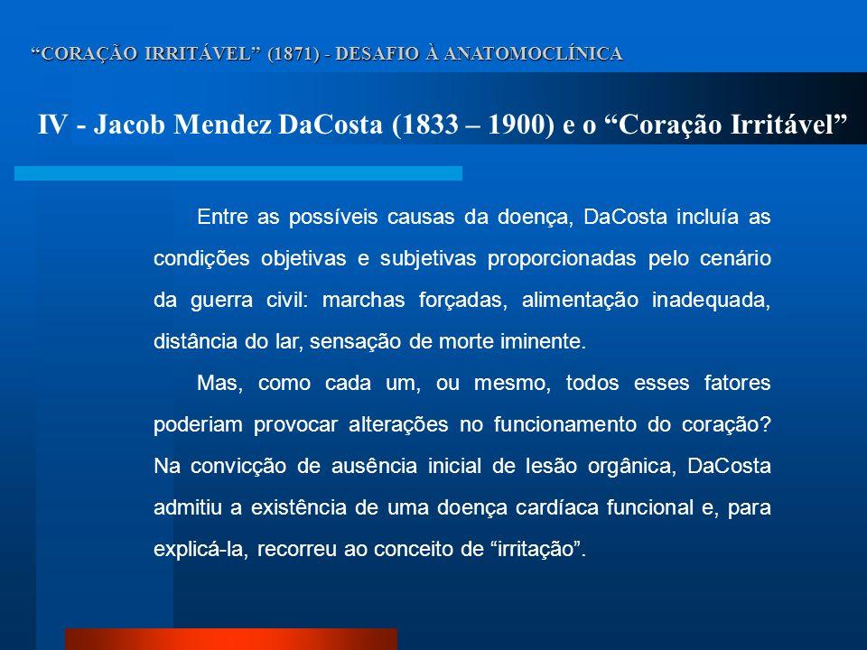 CORAÇÃO IRRITÁVEL (1871) - DESAFIO À ANATOMOCLÍNICA IV - Jacob Mendez DaCosta (1833 – 1900) e o Coração Irritável Entre as possíveis causas da doença,