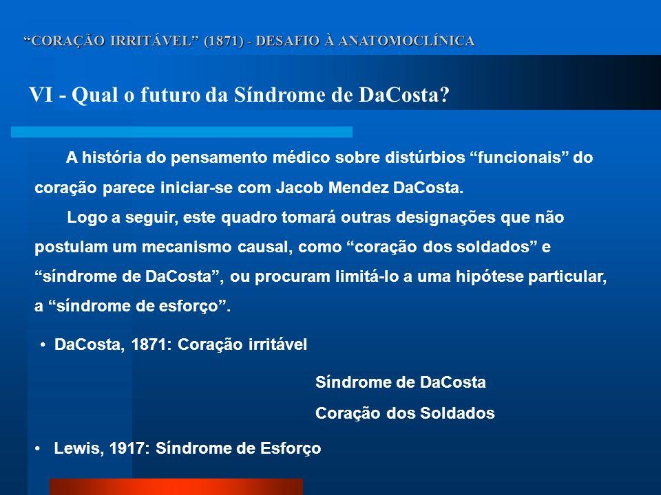 CORAÇÃO IRRITÁVEL (1871) - DESAFIO À ANATOMOCLÍNICA VI - Qual o futuro da Síndrome de DaCosta? DaCosta, 1871: Coração irritável Síndrome de DaCosta Co