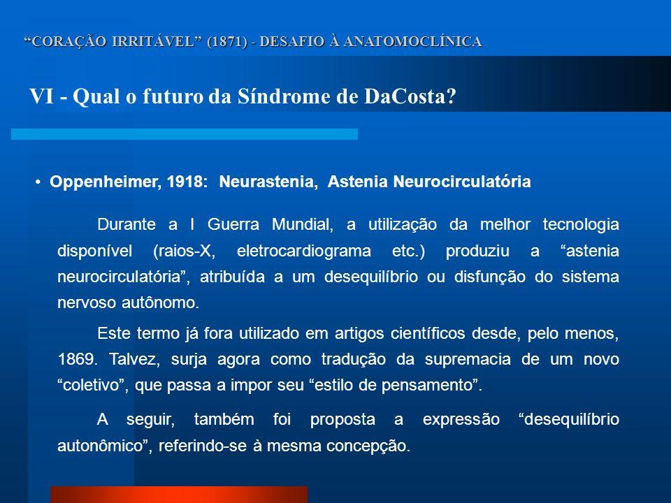 CORAÇÃO IRRITÁVEL (1871) - DESAFIO À ANATOMOCLÍNICA VI - Qual o futuro da Síndrome de DaCosta? Oppenheimer, 1918: Neurastenia, Astenia Neurocirculatór
