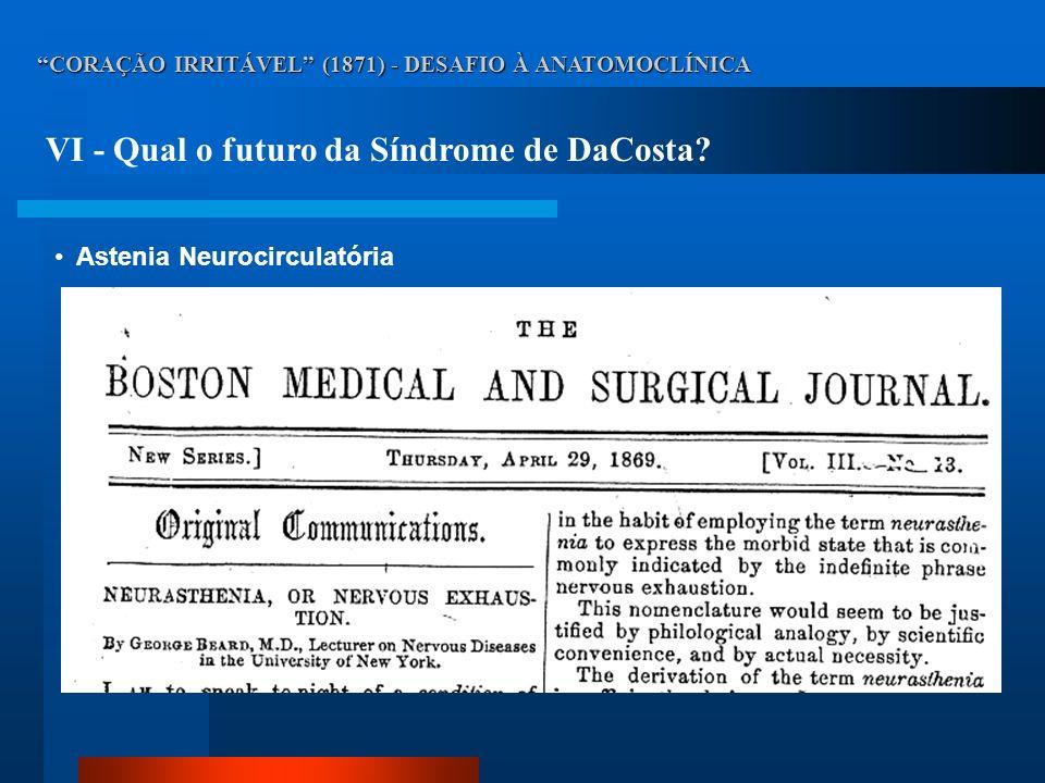 CORAÇÃO IRRITÁVEL (1871) - DESAFIO À ANATOMOCLÍNICA VI - Qual o futuro da Síndrome de DaCosta? Astenia Neurocirculatória