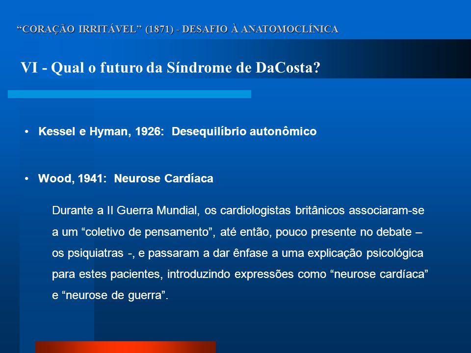 CORAÇÃO IRRITÁVEL (1871) - DESAFIO À ANATOMOCLÍNICA VI - Qual o futuro da Síndrome de DaCosta? Kessel e Hyman, 1926: Desequilíbrio autonômico Wood, 19