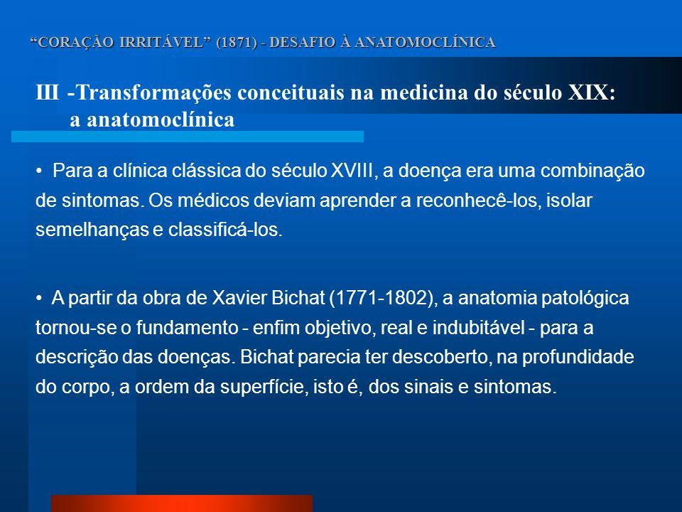CORAÇÃO IRRITÁVEL (1871) - DESAFIO À ANATOMOCLÍNICA III -Transformações conceituais na medicina do século XIX: a anatomoclínica Para a clínica clássic