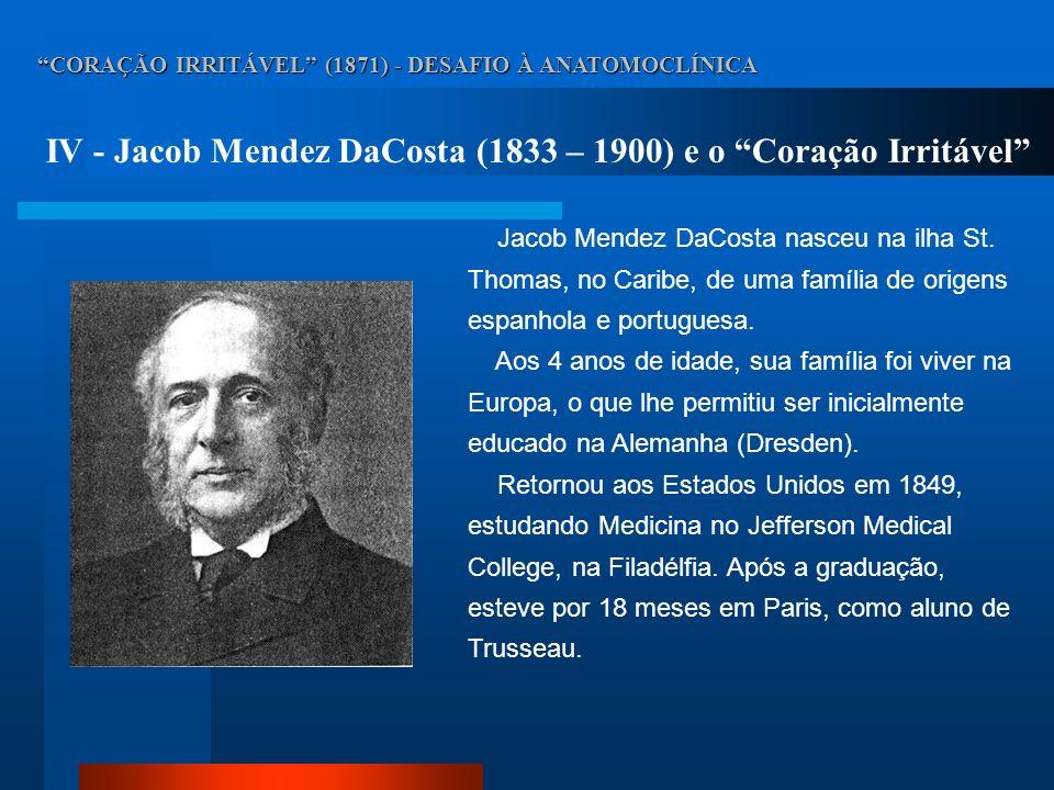 CORAÇÃO IRRITÁVEL (1871) - DESAFIO À ANATOMOCLÍNICA IV - Jacob Mendez DaCosta (1833 – 1900) e o Coração Irritável O artigo a que se refere este trabalho foi foi publicado no American Journal of the Medical Sciences, volume 61, páginas 17 a 52, em 1871.