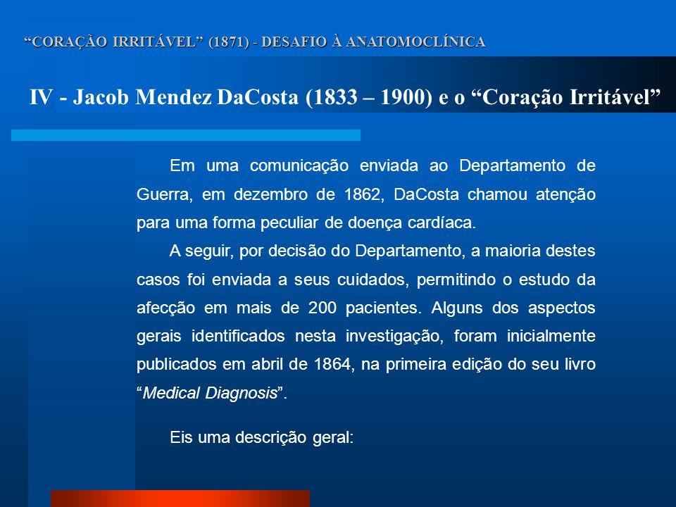 CORAÇÃO IRRITÁVEL (1871) - DESAFIO À ANATOMOCLÍNICA IV - Jacob Mendez DaCosta (1833 – 1900) e o Coração Irritável Em uma comunicação enviada ao Depart