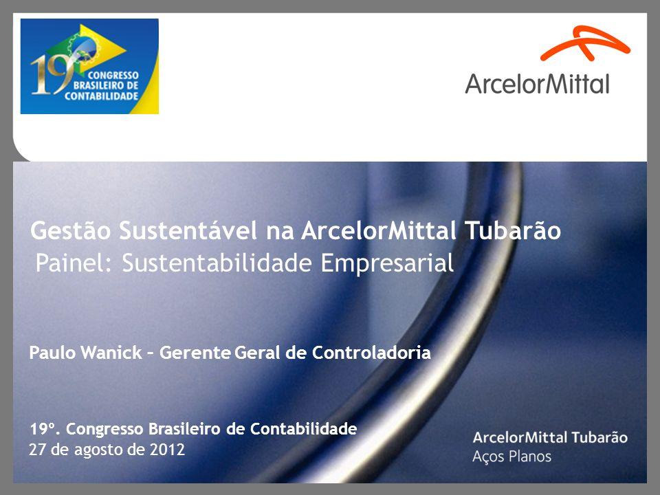 27 de agosto de 2012 Gestão Sustentável na ArcelorMittal Tubarão 19º. Congresso Brasileiro de Contabilidade Painel: Sustentabilidade Empresarial Paulo