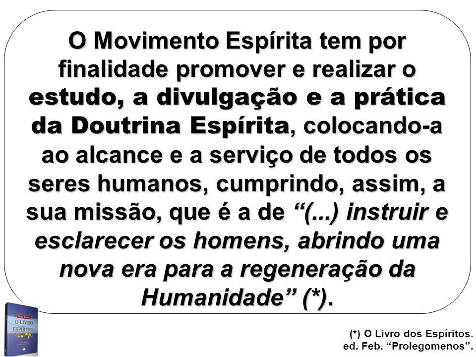 (*) O Livro dos Espíritos. ed. Feb. Prolegomenos. O Movimento Espírita tem por finalidade promover e realizar o estudo, a divulgação e a prática da Do