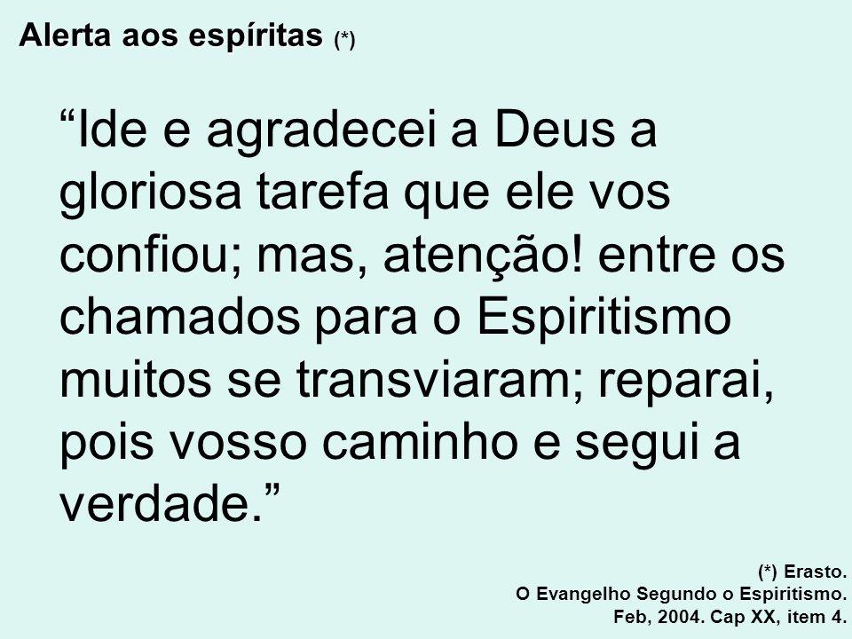 Alerta aos espíritas Alerta aos espíritas (*) Ide e agradecei a Deus a gloriosa tarefa que ele vos confiou; mas, atenção! entre os chamados para o Esp